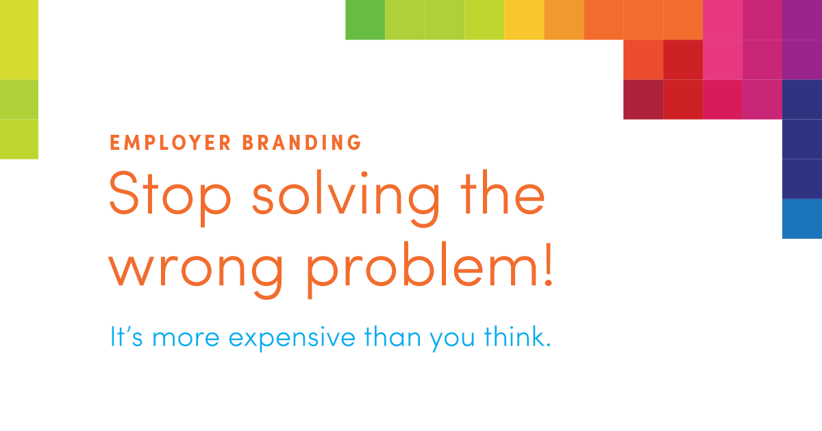 Solving the Wrong Problem in Employer Branding
